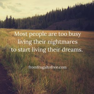 Most people are too busy living their nightmares to start living their dreams. (1)