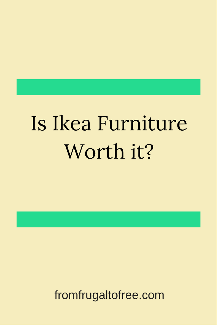 Is Ikea Furniture Worth it?